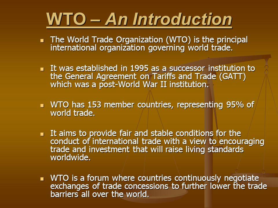 The World Trade Organization (WTO) is the principal international organization governing world trade. The World Trade Organization (WTO) is the princi