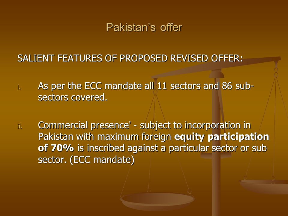 Pakistans offer SALIENT FEATURES OF PROPOSED REVISED OFFER: i. As per the ECC mandate all 11 sectors and 86 sub- sectors covered. ii. Commercial prese