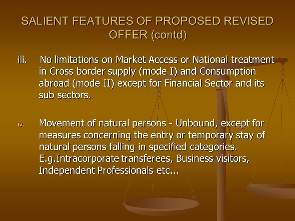 SALIENT FEATURES OF PROPOSED REVISED OFFER (contd) iii. No limitations on Market Access or National treatment in Cross border supply (mode I) and Cons