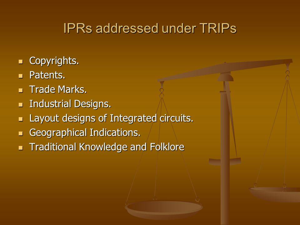 IPRs addressed under TRIPs Copyrights. Copyrights. Patents. Patents. Trade Marks. Trade Marks. Industrial Designs. Industrial Designs. Layout designs