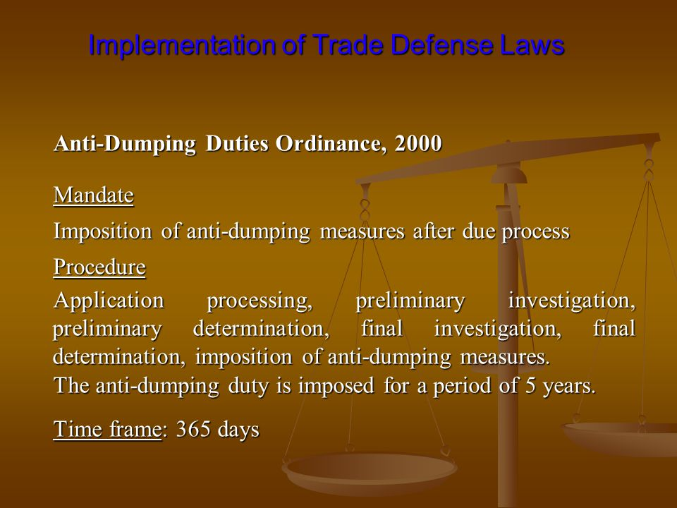 Implementation of Trade Defense Laws Implementation of Trade Defense Laws Anti-Dumping Duties Ordinance, 2000 Mandate Imposition of anti-dumping measu