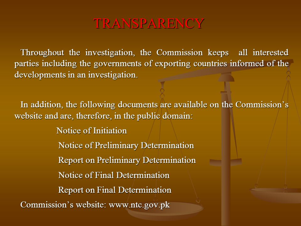 TRANSPARENCY Throughout the investigation, the Commission keeps all interested parties including the governments of exporting countries informed of th