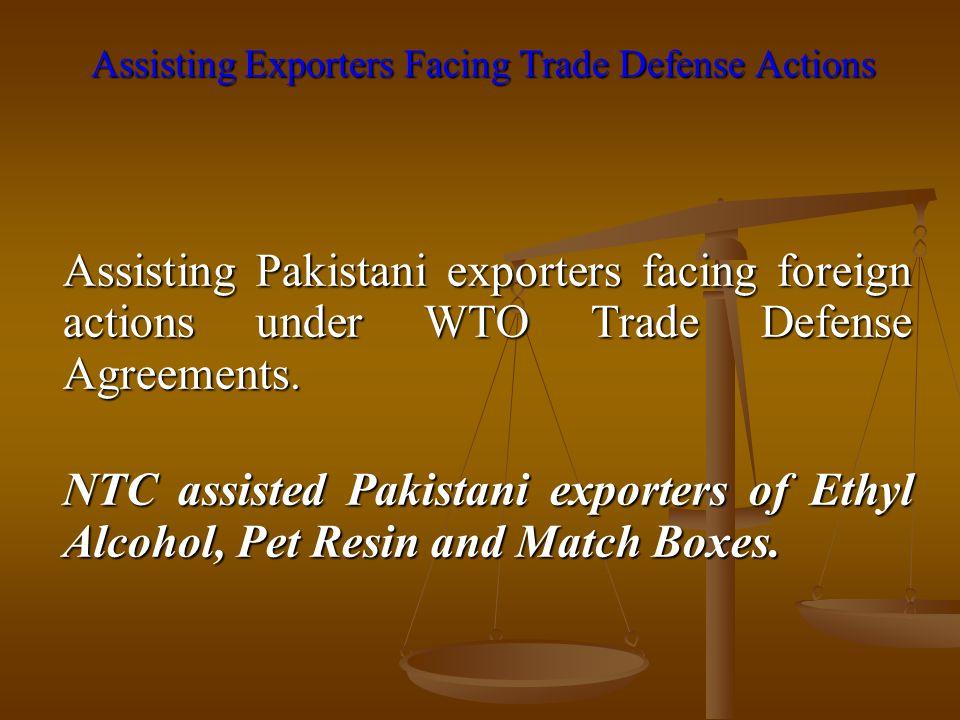 Assisting Exporters Facing Trade Defense Actions Assisting Pakistani exporters facing foreign actions under WTO Trade Defense Agreements. NTC assisted