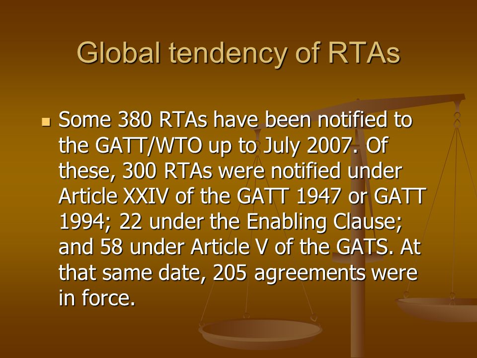 Global tendency of RTAs Some 380 RTAs have been notified to the GATT/WTO up to July 2007.