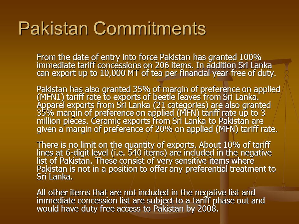 Pakistan Commitments From the date of entry into force Pakistan has granted 100% immediate tariff concessions on 206 items.