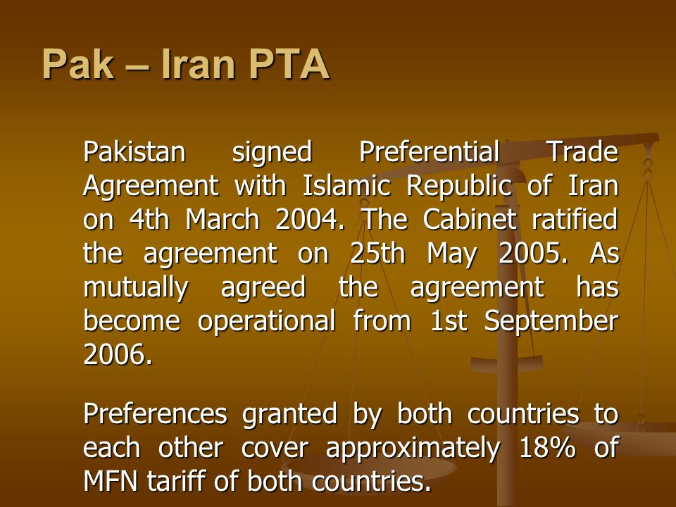Pak – Iran PTA Pakistan signed Preferential Trade Agreement with Islamic Republic of Iran on 4th March 2004.