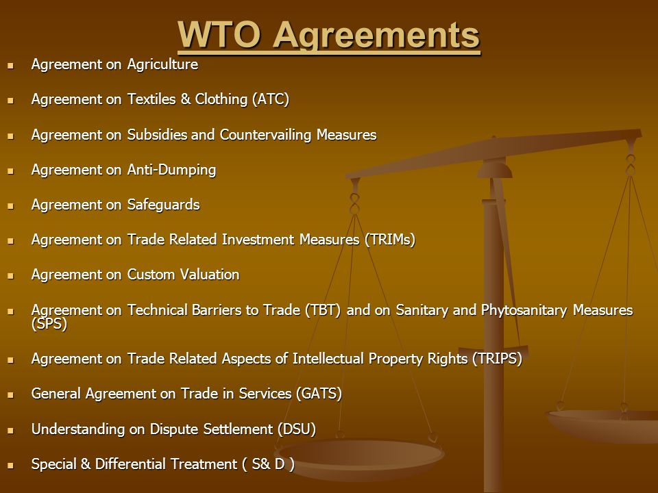 WTO Agreements Agreement on Agriculture Agreement on Agriculture Agreement on Textiles & Clothing (ATC) Agreement on Textiles & Clothing (ATC) Agreeme