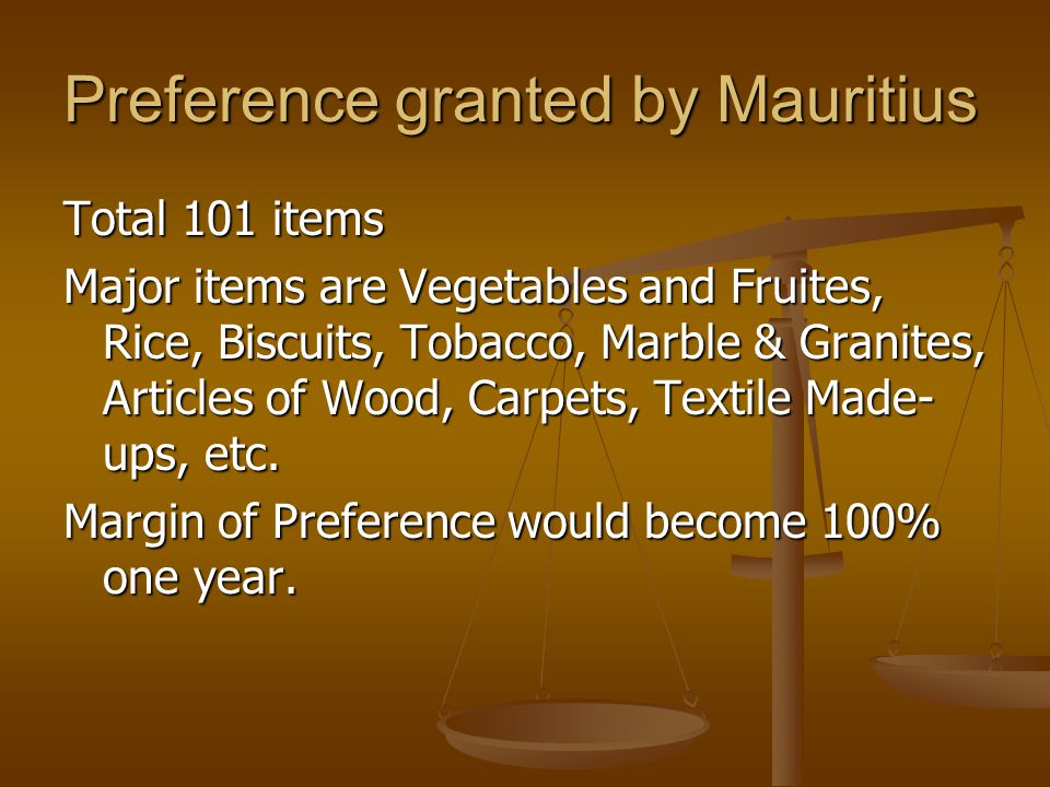 Preference granted by Mauritius Total 101 items Major items are Vegetables and Fruites, Rice, Biscuits, Tobacco, Marble & Granites, Articles of Wood,