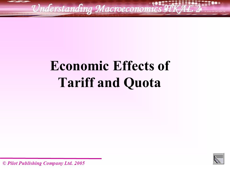 © Pilot Publishing Company Ltd Economic Effects of Tariff and Quota