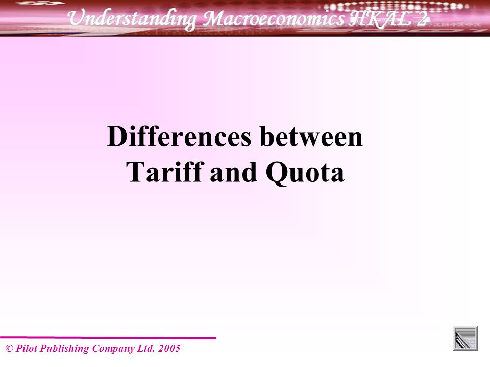 © Pilot Publishing Company Ltd Differences between Tariff and Quota
