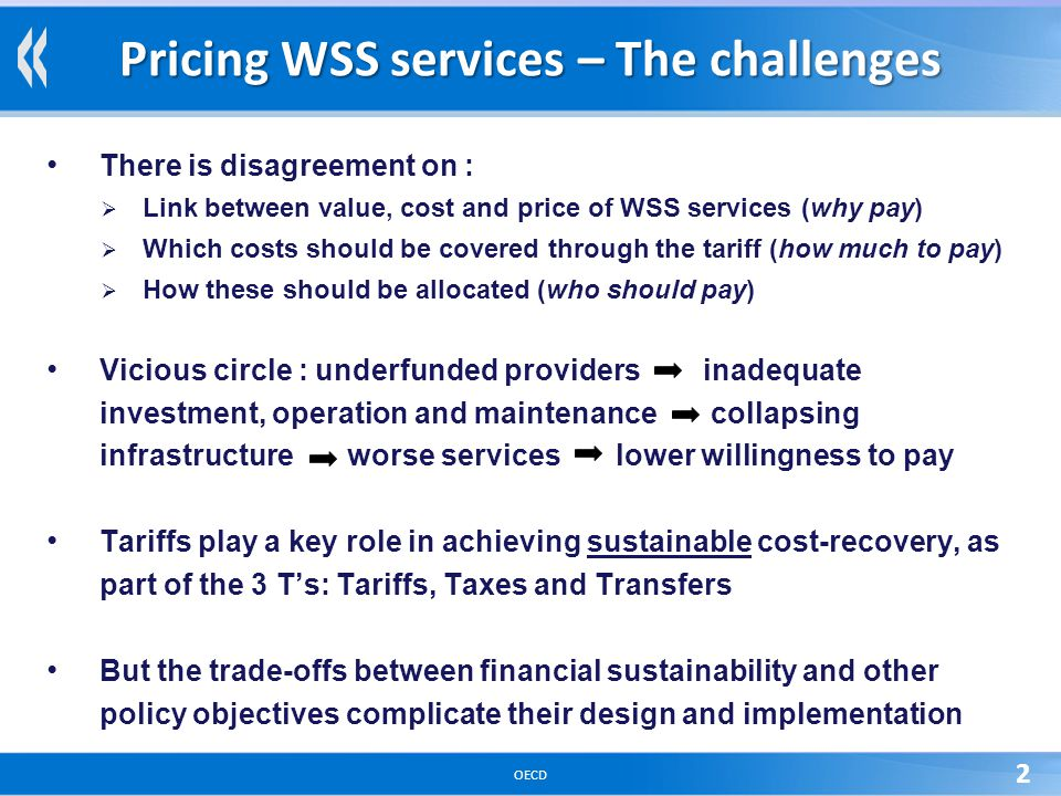 OECD 2 Pricing WSS services – The challenges There is disagreement on : Link between value, cost and price of WSS services (why pay) Which costs shoul
