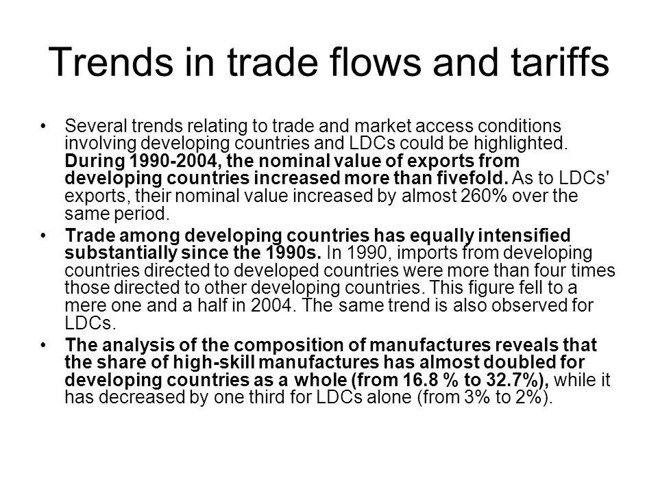 Trends in trade flows and tariffs Several trends relating to trade and market access conditions involving developing countries and LDCs could be highlighted.
