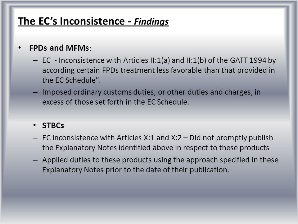 The ECs Inconsistence - Findings FPDs and MFMs: – EC - Inconsistence with Articles II:1(a) and II:1(b) of the GATT 1994 by according certain FPDs trea