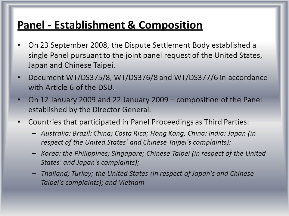 Panel - Establishment & Composition On 23 September 2008, the Dispute Settlement Body established a single Panel pursuant to the joint panel request o