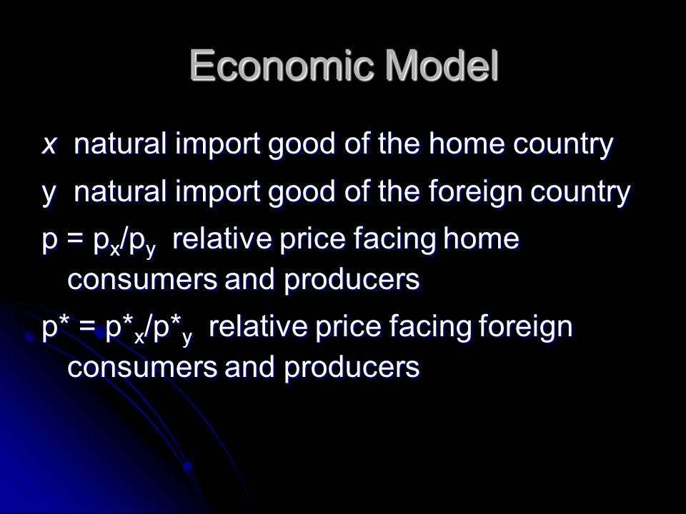 Economic model t home ad valorem tax t* foreign ad valorem tax = (1+t) [> 1 if import tax, 1 if import tax, < 1 if import subsidy] * = (1+t*) * = (1+t*) p w = p* x /p* y foreign terms of trade 1/ p w home terms of trade p = p w p* = p w / *
