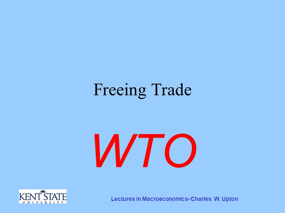 Lectures in Macroeconomics- Charles W. Upton Freeing Trade WTO
