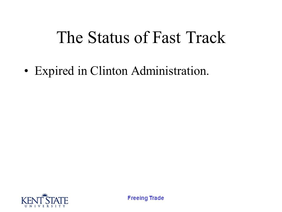 Freeing Trade The Status of Fast Track Expired in Clinton Administration.