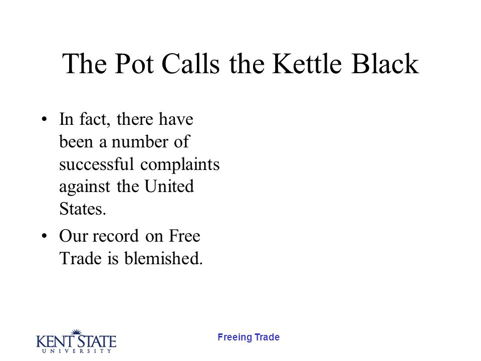 Freeing Trade The Pot Calls the Kettle Black In fact, there have been a number of successful complaints against the United States.