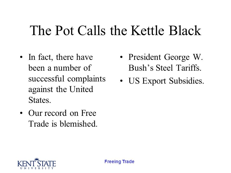 Freeing Trade The Pot Calls the Kettle Black In fact, there have been a number of successful complaints against the United States. Our record on Free