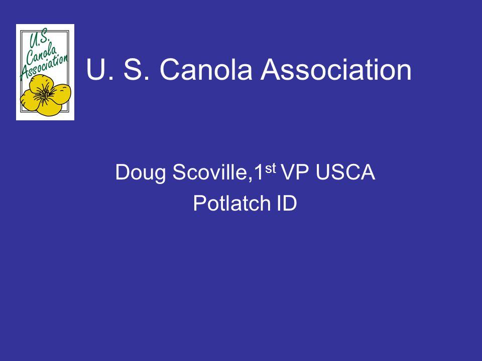 U. S. Canola Association Doug Scoville,1 st VP USCA Potlatch ID