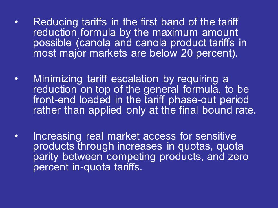 Reducing tariffs in the first band of the tariff reduction formula by the maximum amount possible (canola and canola product tariffs in most major markets are below 20 percent).
