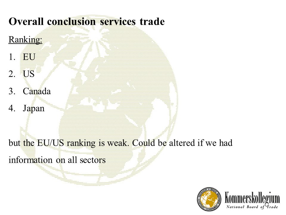 Overall conclusion services trade Ranking: 1.EU 2.US 3.Canada 4.Japan but the EU/US ranking is weak.