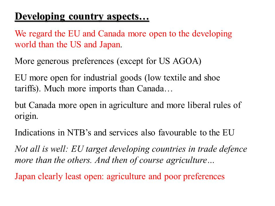 Developing country aspects… We regard the EU and Canada more open to the developing world than the US and Japan.