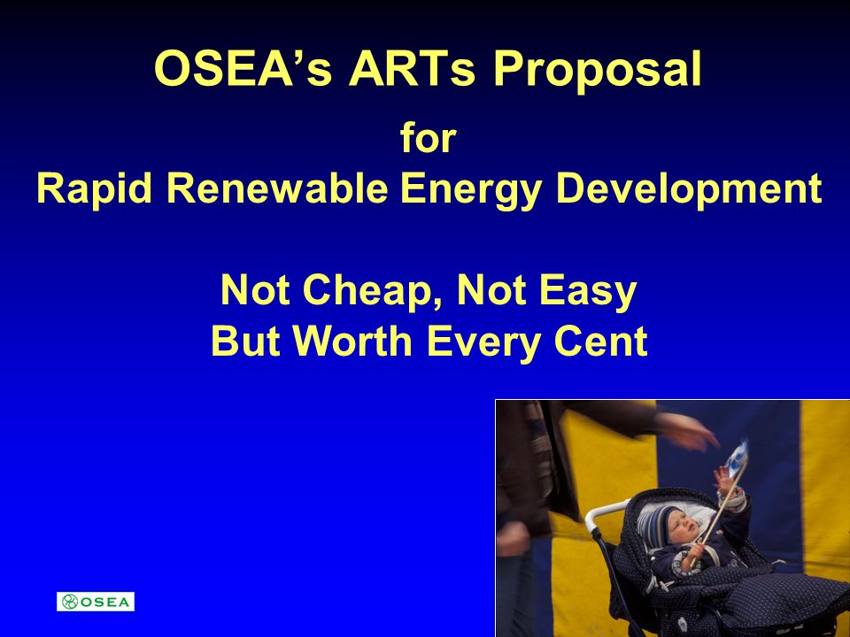 OSEAs ARTs Proposal for Rapid Renewable Energy Development Not Cheap, Not Easy But Worth Every Cent