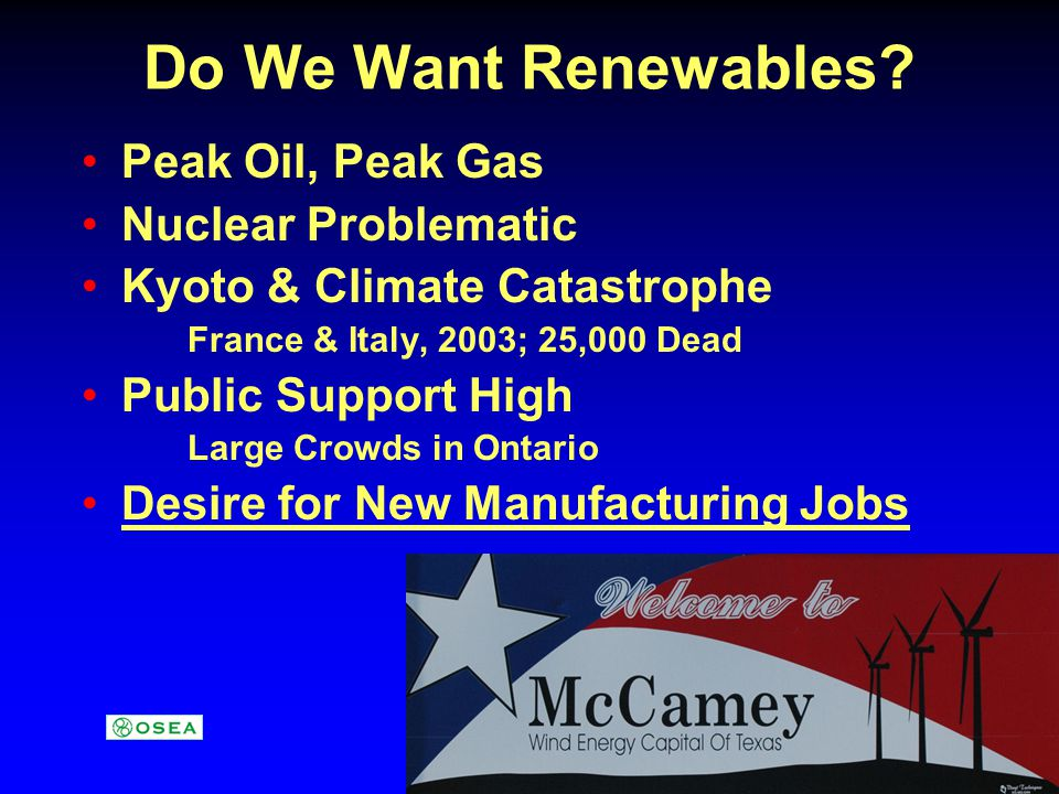Do We Want Renewables? Peak Oil, Peak Gas Nuclear Problematic Kyoto & Climate Catastrophe France & Italy, 2003; 25,000 Dead Public Support High Large