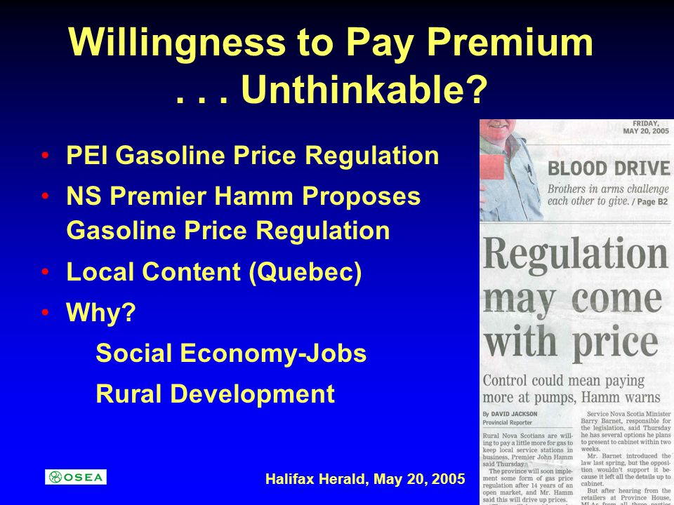 Willingness to Pay Premium... Unthinkable? PEI Gasoline Price Regulation NS Premier Hamm Proposes Gasoline Price Regulation Local Content (Quebec) Why