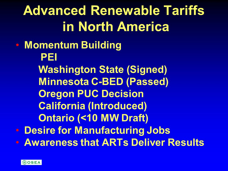 Advanced Renewable Tariffs in North America Momentum Building PEI Washington State (Signed) Minnesota C-BED (Passed) Oregon PUC Decision California (I