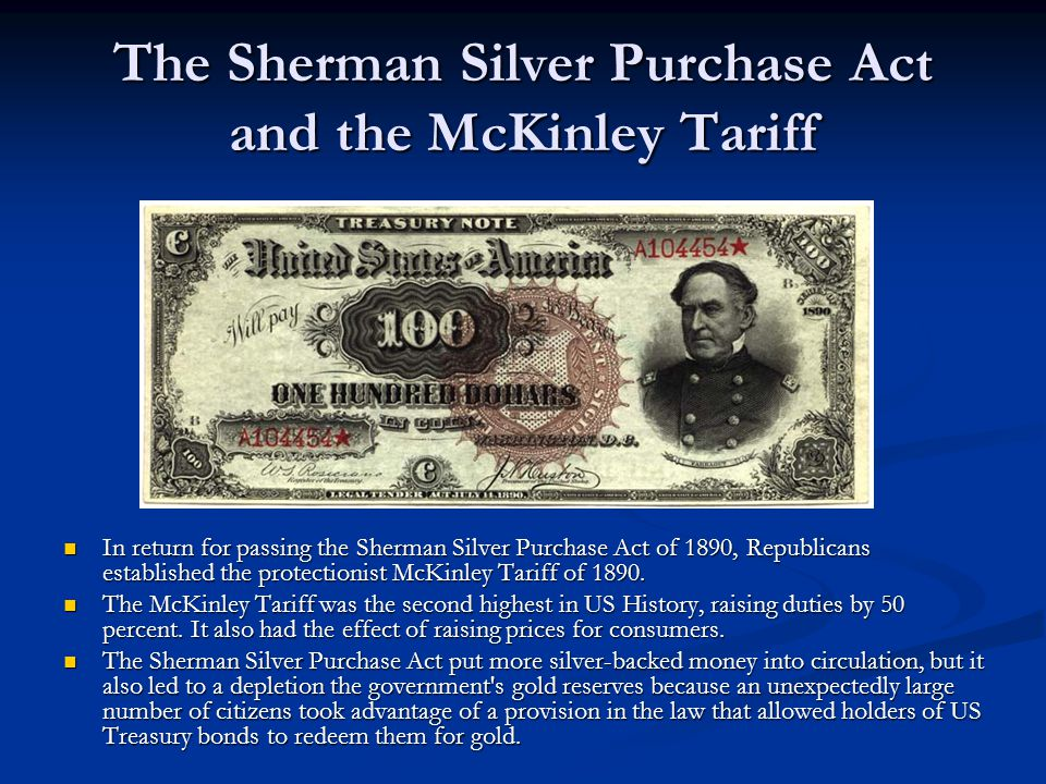 The Sherman Silver Purchase Act and the McKinley Tariff In return for passing the Sherman Silver Purchase Act of 1890, Republicans established the protectionist McKinley Tariff of 1890.