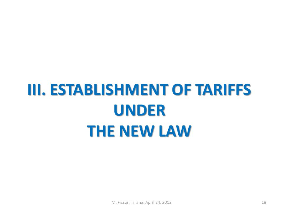 18 III. ESTABLISHMENT OF TARIFFS UNDER THE NEW LAW