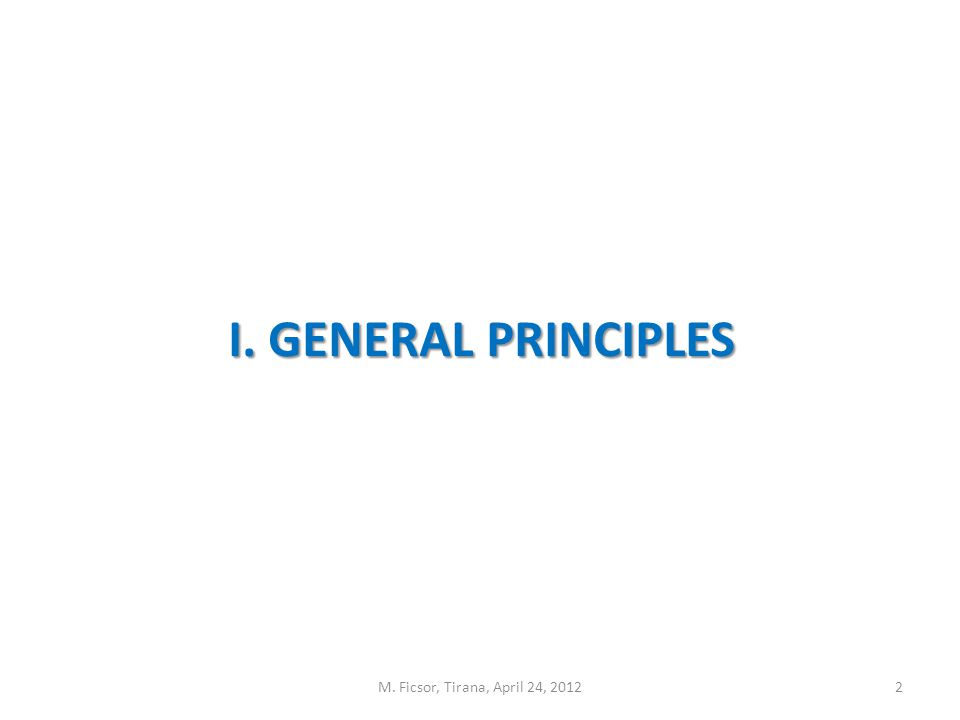 I. GENERAL PRINCIPLES 2M. Ficsor, Tirana, April 24, 2012