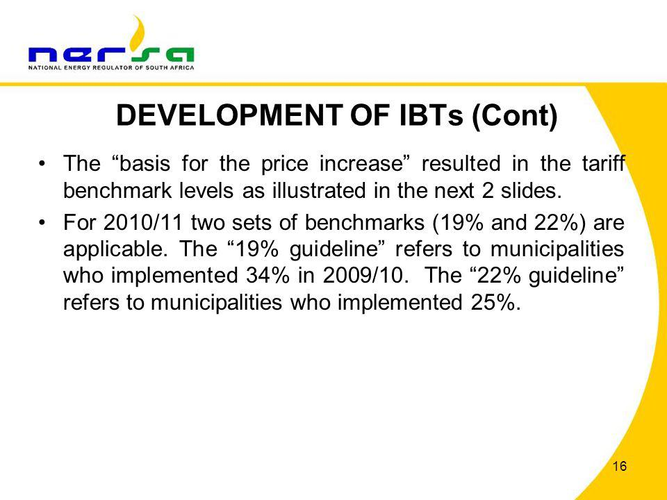 DEVELOPMENT OF IBTs (Cont) The basis for the price increase resulted in the tariff benchmark levels as illustrated in the next 2 slides. For 2010/11 t
