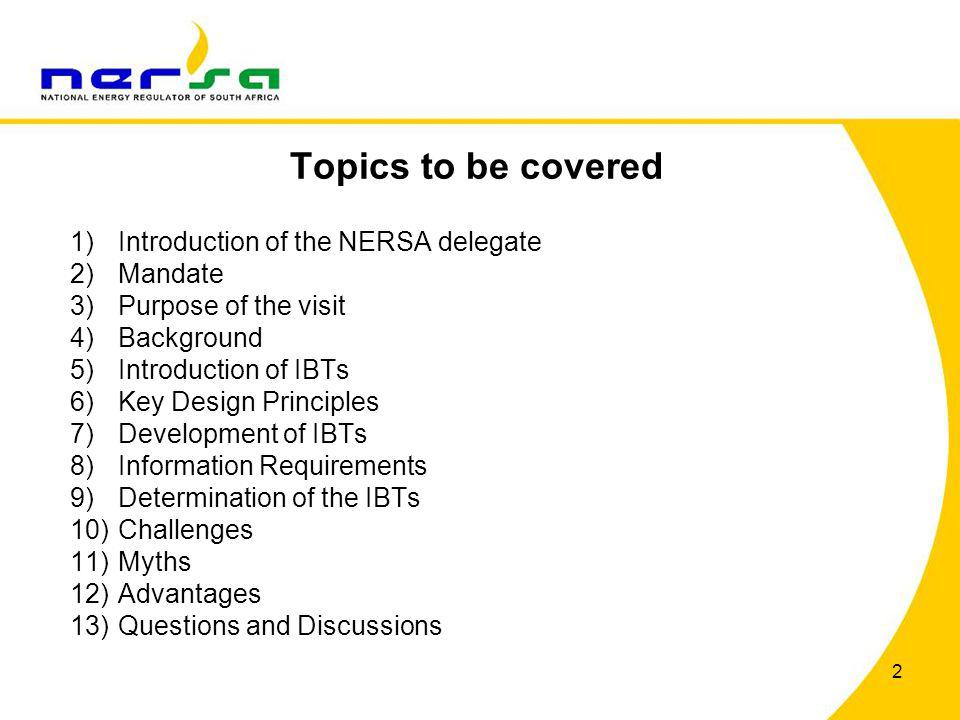 Topics to be covered 1)Introduction of the NERSA delegate 2)Mandate 3)Purpose of the visit 4)Background 5)Introduction of IBTs 6)Key Design Principles
