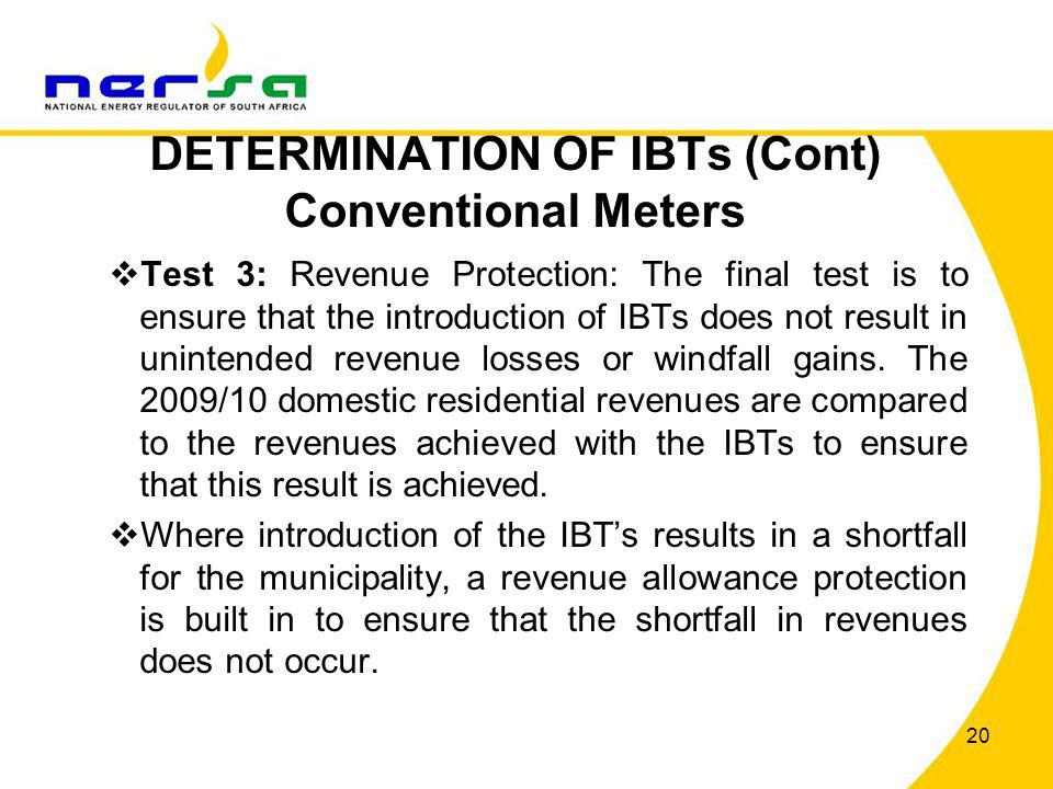 DETERMINATION OF IBTs (Cont) Conventional Meters Test 3: Revenue Protection: The final test is to ensure that the introduction of IBTs does not result