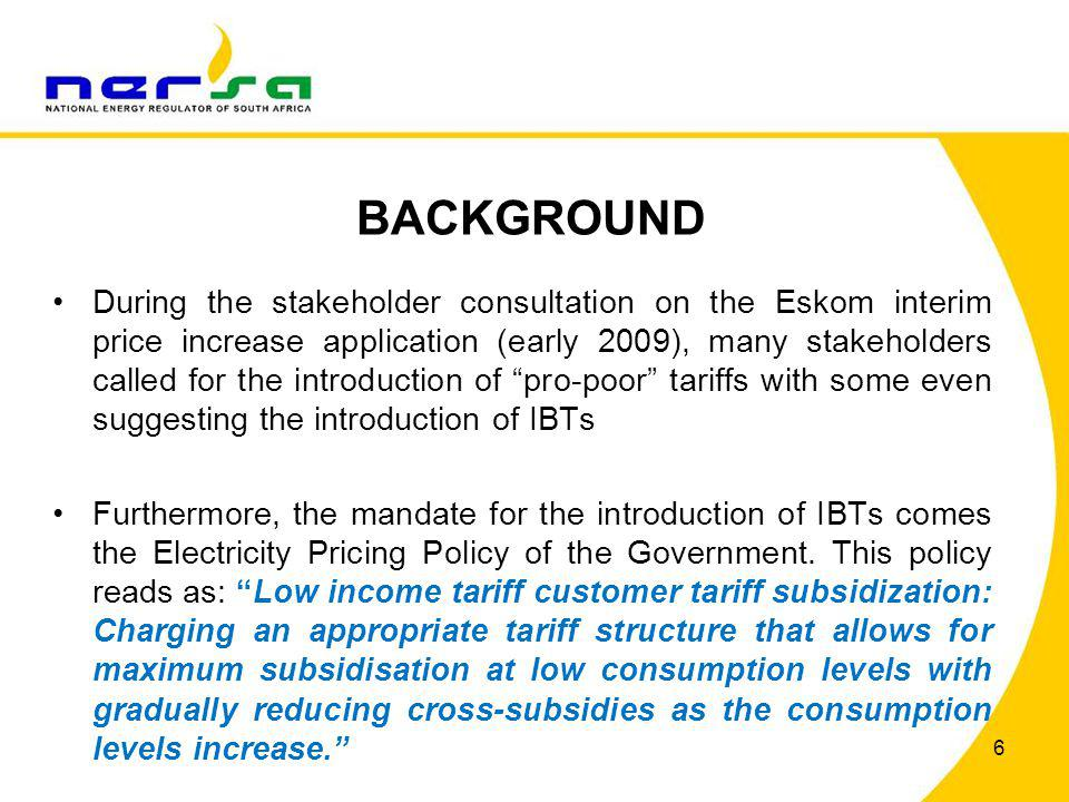 BACKGROUND (Cont) On 25 June 2010, NERSA approved a 31.3% price increase for Eskom for 2009/10 (interim application) and further limited the increase to the poor to 15%.