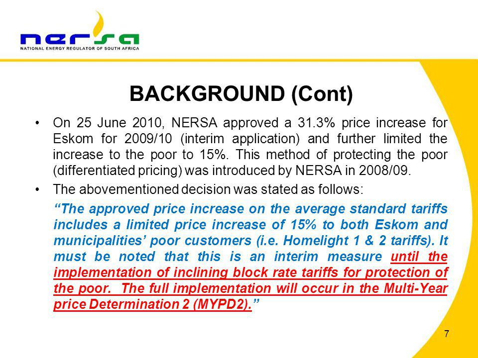 BACKGROUND (Cont) On 25 June 2010, NERSA approved a 31.3% price increase for Eskom for 2009/10 (interim application) and further limited the increase