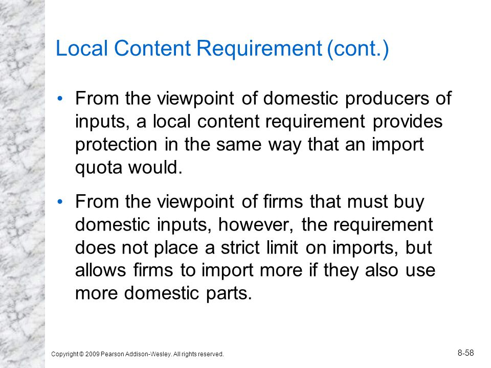 Copyright © 2009 Pearson Addison-Wesley. All rights reserved. 8-58 Local Content Requirement (cont.) From the viewpoint of domestic producers of input