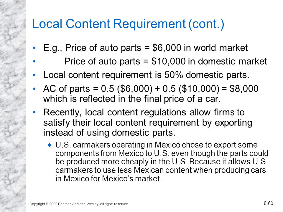 Copyright © 2009 Pearson Addison-Wesley. All rights reserved. 8-60 Local Content Requirement (cont.) E.g., Price of auto parts = $6,000 in world marke