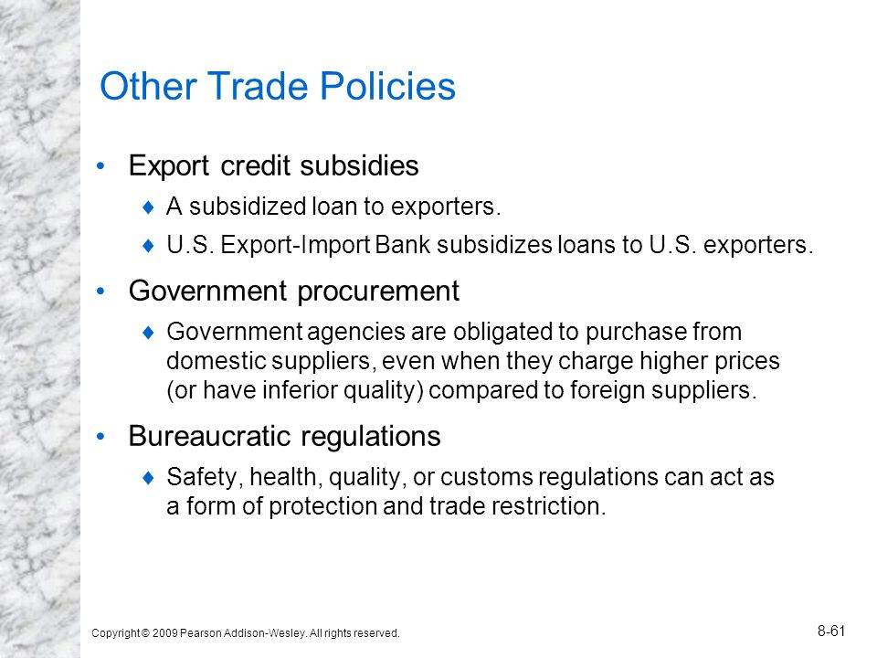 Copyright © 2009 Pearson Addison-Wesley. All rights reserved. 8-61 Other Trade Policies Export credit subsidies A subsidized loan to exporters. U.S. E