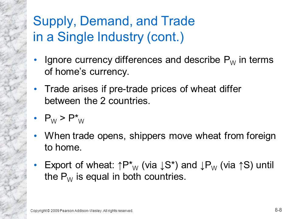 Copyright © 2009 Pearson Addison-Wesley. All rights reserved. 8-8 Supply, Demand, and Trade in a Single Industry (cont.) Ignore currency differences a