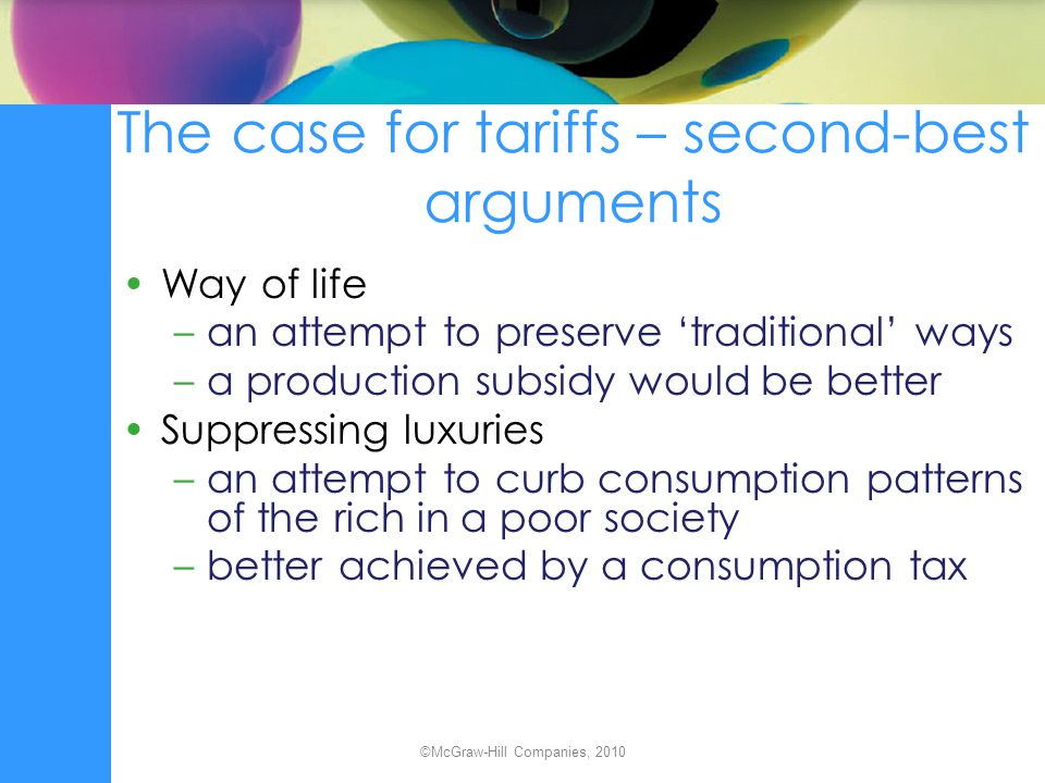 The case for tariffs – second-best arguments Way of life –an attempt to preserve traditional ways –a production subsidy would be better Suppressing lu