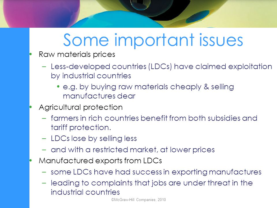 Some important issues Raw materials prices –Less-developed countries (LDCs) have claimed exploitation by industrial countries e.g. by buying raw mater
