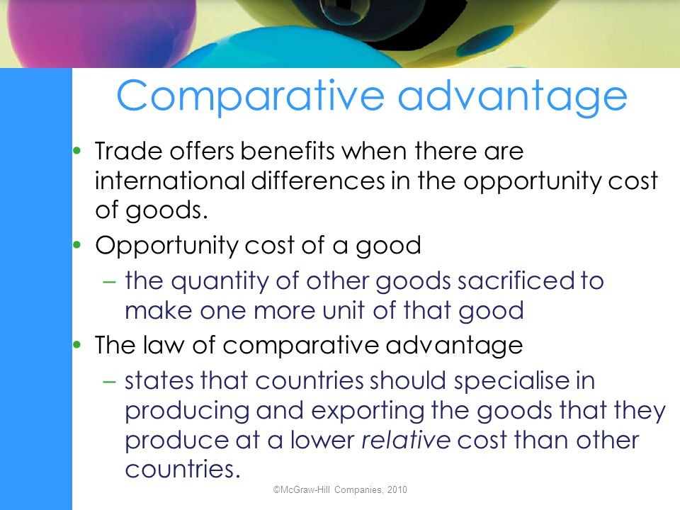 Comparative advantage Trade offers benefits when there are international differences in the opportunity cost of goods. Opportunity cost of a good –the