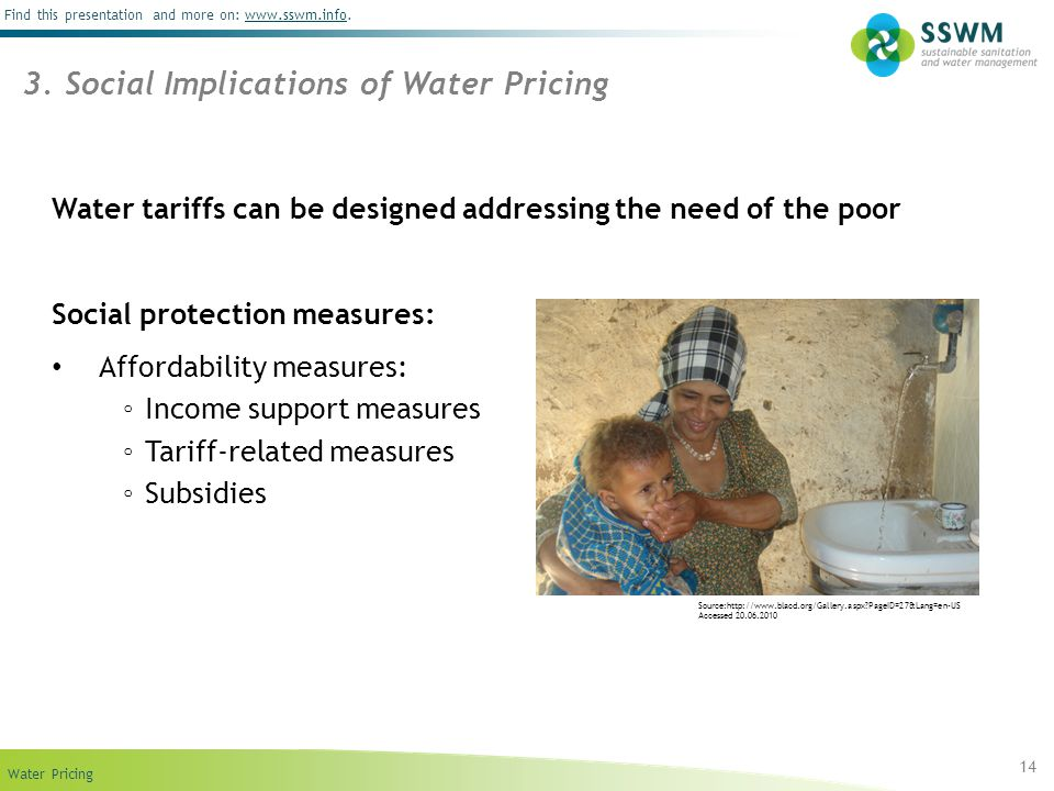 Find this presentation and more on: www.sswm.info.www.sswm.info Water Pricing 14 Water tariffs can be designed addressing the need of the poor Social