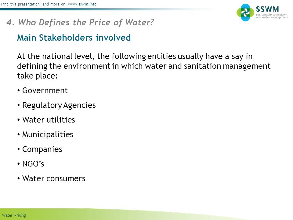 Find this presentation and more on: www.sswm.info.www.sswm.info Water Pricing Main Stakeholders involved At the national level, the following entities