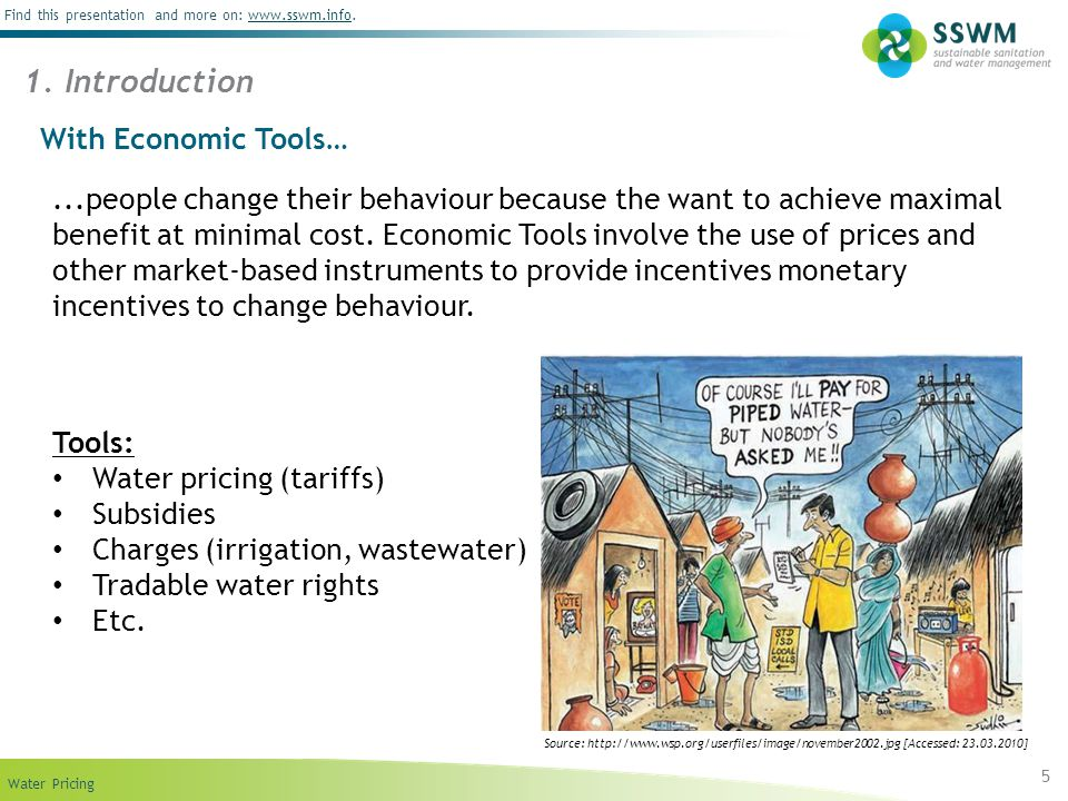 Find this presentation and more on: www.sswm.info.www.sswm.info Water Pricing...people change their behaviour because the want to achieve maximal bene