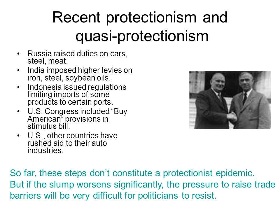 Recent protectionism and quasi-protectionism Russia raised duties on cars, steel, meat.